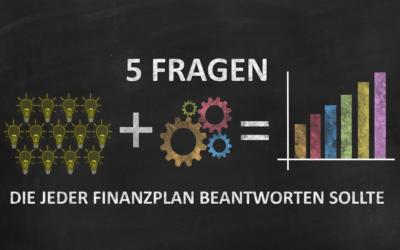 5 Fragen, die jeder Finanzplan beantworten sollte